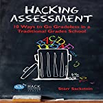 Hacking Assessment: 10 Ways to Go Gradeless in a Traditional Grades School  | Starr Sackstein