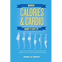When Calories & Cardio Don't Cut It: Know what influences your body weight and shape...