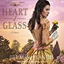 Heart of Glass: A Novel Audiobook by Jill Marie Landis Narrated by Renee Raudman