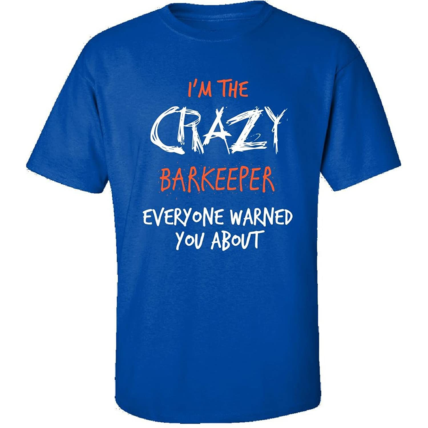 Im The Crazy Barkeeper Everyone Warned You About Gift - Adult Shirt