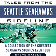 Tales from the Seattle Seahawks Sideline: A Collection of the Greatest Seahawks Stories Ever Told Audiobook by Steve Raible, Mike Sando Narrated by Scott Pollak