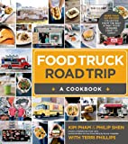 Food Truck Road Trip--A Cookbook: More Than 100 Recipes Collected  from the Best Street Food Vendors Coast to Coast