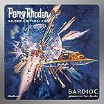 BARDIOC (Perry Rhodan Silber Edition 100) | William Voltz,Clark Darlton,H. G. Francis