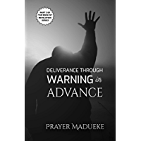 Deliverance Through Warning In Advance: deliverance prayers (Deliverance by Fire) (English Edition)