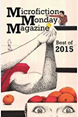 Microfiction Monday Magazine Best of 2015 Kindle Edition