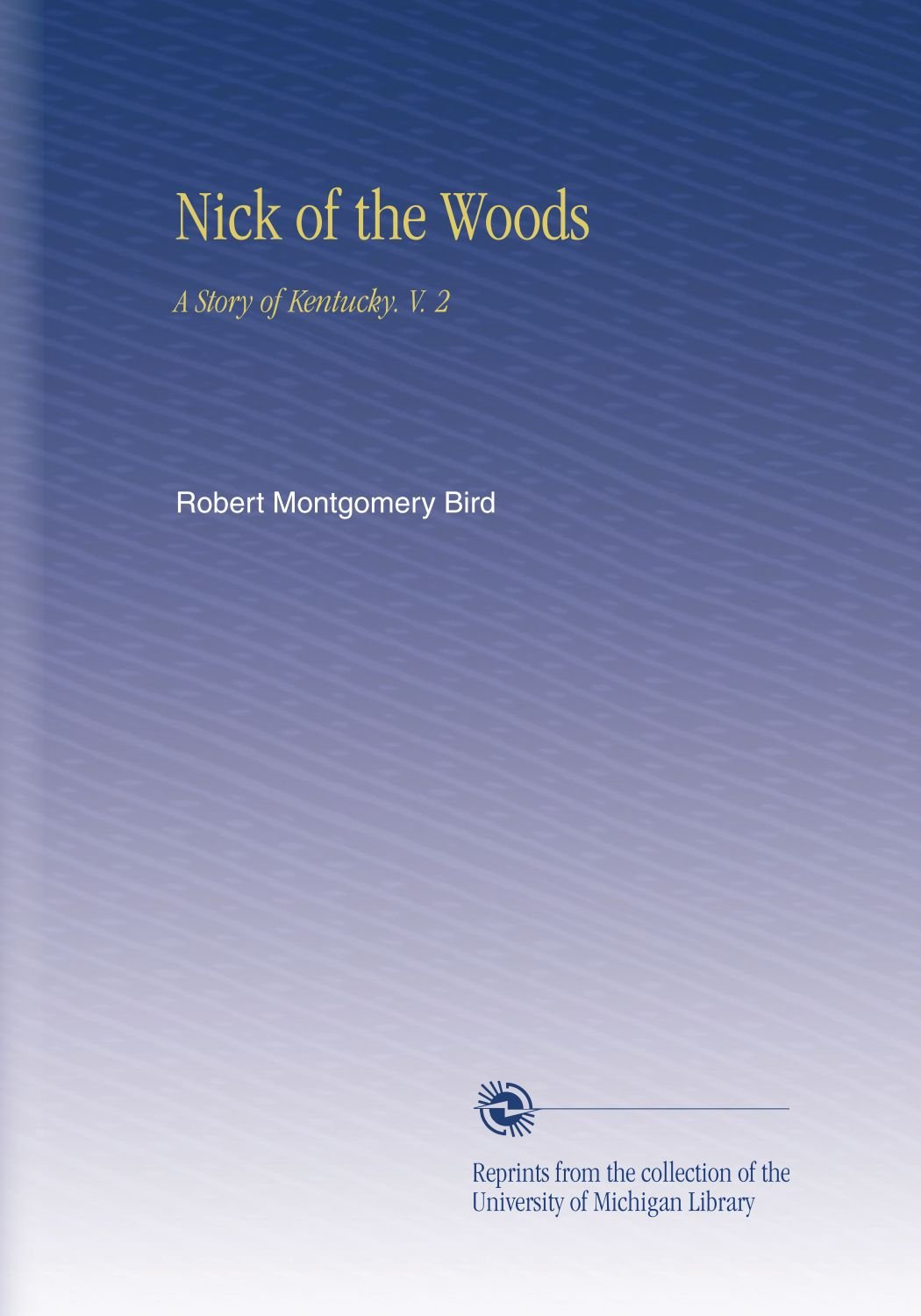 Download Nick of the Woods: A Story of Kentucky. V. 2 pdf epub