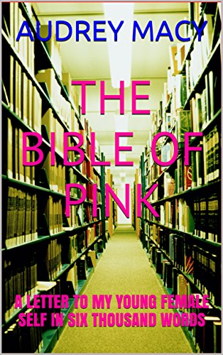 THE BIBLE OF PINK: A LETTER TO MY YOUNG FEMALE SELF IN SIX THOUSAND - Macys 30
