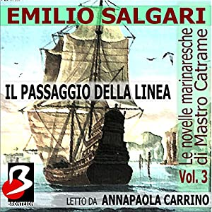 Le Novelle Marinaresche, Vol. 3: Il Passaggio della Linea [The Seafaring Novels, Vol 3: Crossing the Line] Audiobook by Emilio Salgari Narrated by Anna Paola Carrino