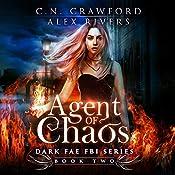 Agent of Chaos: Dark Fae FBI, Book 2 | Alex Rivers, C. N. Crawford