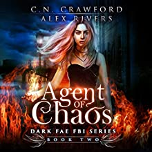 Agent of Chaos: Dark Fae FBI, Book 2 Audiobook by Alex Rivers, C. N. Crawford Narrated by Amanda Dolan