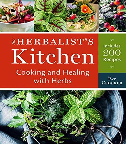 The Herbalist's Kitchen: Cooking and Healing with Herbs by Pat Crocker
