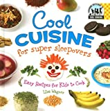 Cool Cuisine for Super Sleepovers: Easy Recipes for Kids to Cook