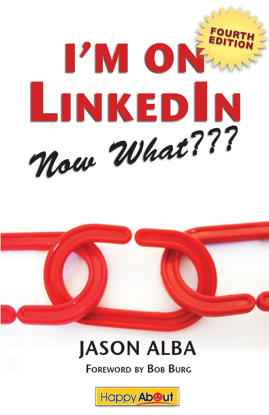 I'm on Linkedin-Now What (Fourth Edition): A Guide to Getting the Most Out of Linkedin