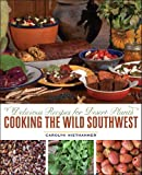 img - for Cooking the Wild Southwest: Delicious Recipes for Desert Plants book / textbook / text book