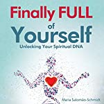 Finally Full of Yourself: Unlocking Your Spiritual DNA | Maria Salomão-Schmidt