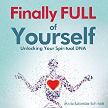 Finally Full of Yourself: Unlocking Your Spiritual DNA Audiobook by Maria Salomão-Schmidt Narrated by Maria Salomão-Schmidt