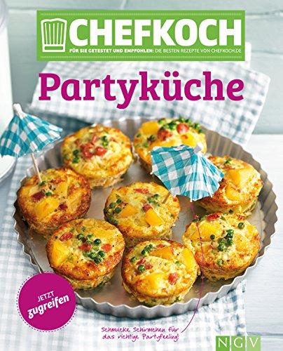CHEFKOCH Partyküche: Für Sie getestet und empfohlen: Die besten Rezepte von chefkoch.de (German Edition)