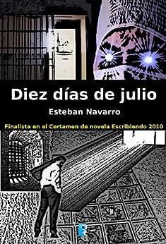 Diez días de julio (Spanish Edition) by [Soriano, Esteban Navarro]