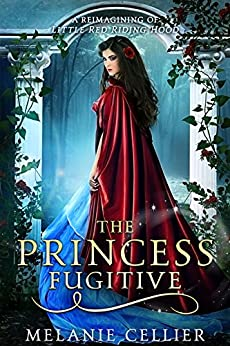 The Princess Fugitive: A Reimagining of Little Red Riding Hood (The Four Kingdoms Book 2) by [Cellier, Melanie]