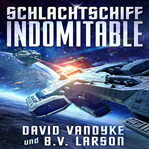 Schlachtschiff Indomitable [Battleship Indomitable]: Galaktische-Befreiungskriege, Serie 3 [Galactic Liberation, Book 3]