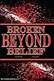 img - for Broken Beyond Belief book / textbook / text book
