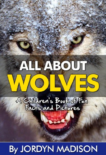 All About Wolves - Gray Wolves, Timber Wolves, Arctic Wolves, Coyotes, Foxes, and More! Children