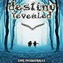 Destiny Revealed: The Destiny Trilogy, Book 1 Audiobook by Cris Pasqueralle Narrated by Elizabeth Phillips