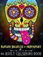 Sugar Skulls At Midnight: An Adult Colouring Book: A Unique Midnight Edition Black Background Paper Colouring Book for Grown-Ups: Volume 1 (Day of the ... Colouring for Relaxation & Stress Relief)