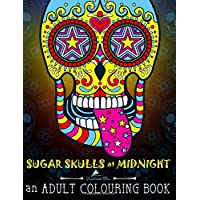 Sugar Skulls At Midnight: An Adult Colouring Book: A Día de Los Muertos & Day of the Dead Colouring Book for Adults & Teens (UK Edition): Volume 1