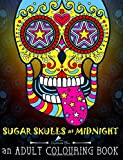img - for Sugar Skulls At Midnight: An Adult Colouring Book: A D a de Los Muertos & Day of the Dead Colouring Book for Adults & Teens (Volume 1) book / textbook / text book