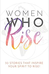 Women Who Rise: 30 Stories That Inspired Your Spirit To Rise Paperback