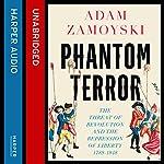 Phantom Terror: The Threat of Revolution and the Repression of Liberty 1789-1848 | Adam Zamoyski