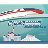 The Disney Monorail: Imagineering the Highway in the Sky: Imagineering a Highway in the Sky