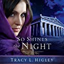 So Shines the Night Audiobook by Tracy L. Higley Narrated by Tavia Gilbert