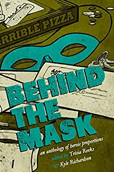 Behind the Mask: A Superhero Anthology by [Link, Kelly, Rambo, Cat, Vaughn, Carrie, McGuire, Seanan, Tidhar, Lavie]