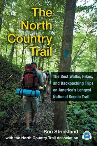 The North Country Trail: The Best Walks, Hikes, and Backpacking Trips on America's Longest National Scenic Trail (Best Backpacking Trails In North America)