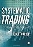 Systematic Trading: A Unique New Method for Designing Trading and Investing Systems