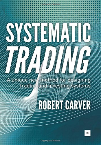 Systematic Trading: A unique new method for designing trading and investing systems by Harriman House