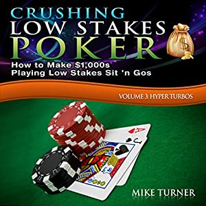 Crushing Low Stakes Poker: How to Make $1,000s Playing Low Stakes Sit 'n Gos Hörbuch