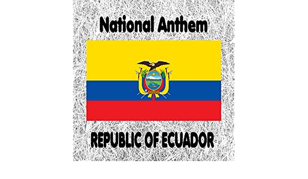Republic Of Ecuador Salve Oh Patria Ecuadorian National Anthem