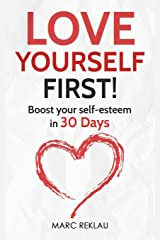 Love Yourself First!: Boost your self-esteem in 30 Days (Change your habits, change your life) Paperback