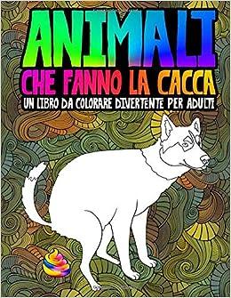 Animali Che Fanno La Cacca Un Libro Da Colorare Divertente Per