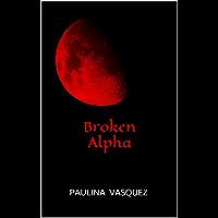 Broken Alpha (Broken Trilogy Book 2) (English Edition)