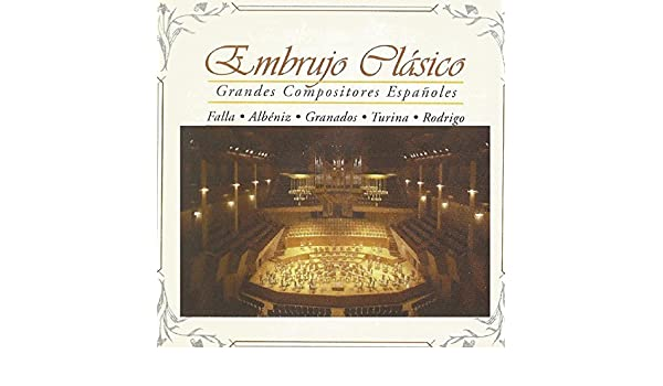 Embrujo Clásico, Grandes Compositores Españoles de Varios Artistas ...