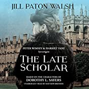 The Late Scholar: The Lord Peter Wimsey and Harriet, Book 4 | Jill Paton Walsh