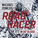 Road Racer Audiobook by Michael Dunlop Narrated by Drew Dillon