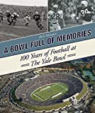 A Bowl Full of Memories: 100 Years of Football at the Yale Bowl