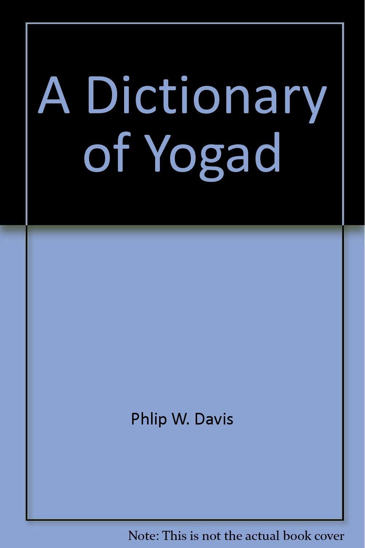 Read Online A Dictionary of Yogad pdf epub