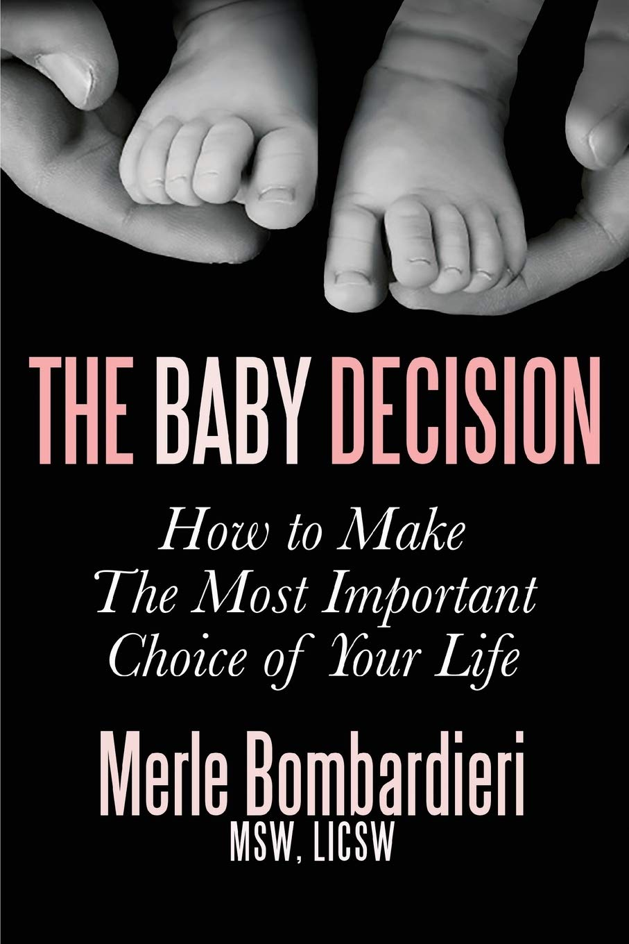 The Baby Decision: How to Make The Most Important Choice of ...