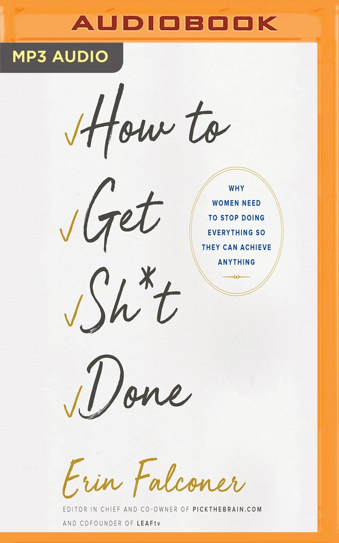 How to Get Sh*t Done: Why Women Need to Stop Doing Everything So They Can Achieve Anything pdf epub